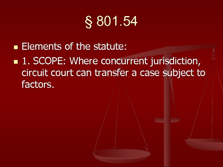 § 801. 54 n n Elements of the statute: 1. SCOPE: Where concurrent jurisdiction,