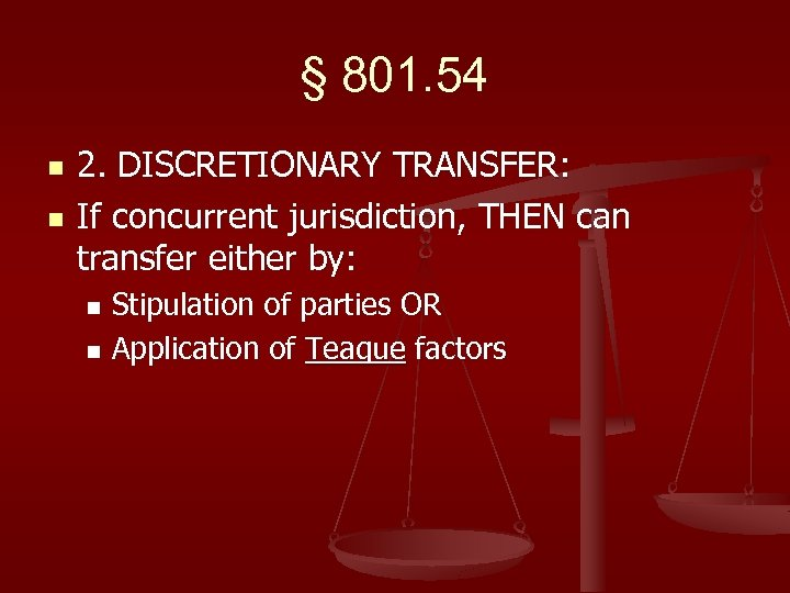 § 801. 54 n n 2. DISCRETIONARY TRANSFER: If concurrent jurisdiction, THEN can transfer