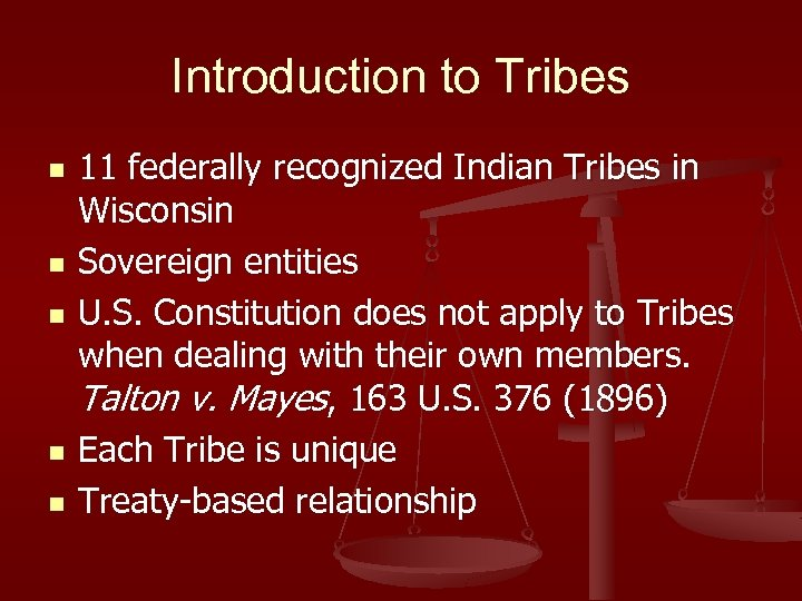 Introduction to Tribes n n n 11 federally recognized Indian Tribes in Wisconsin Sovereign