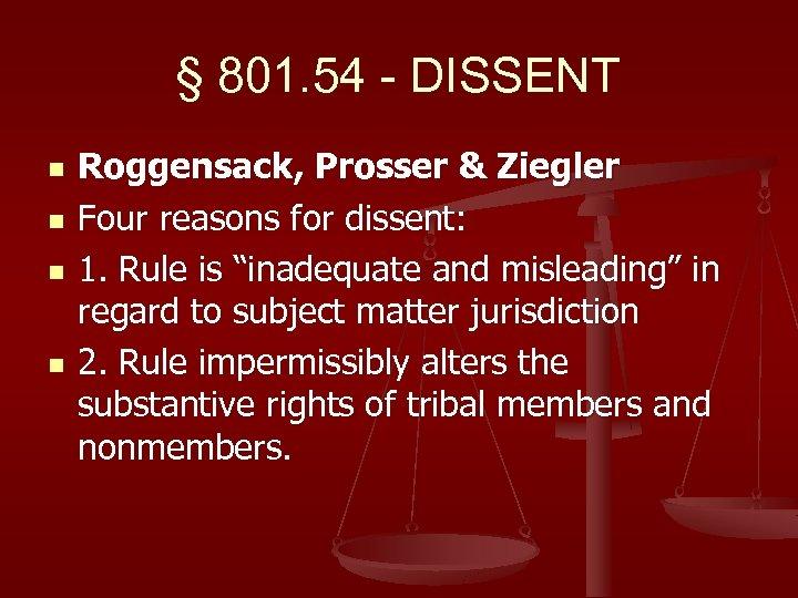 § 801. 54 - DISSENT n n Roggensack, Prosser & Ziegler Four reasons for