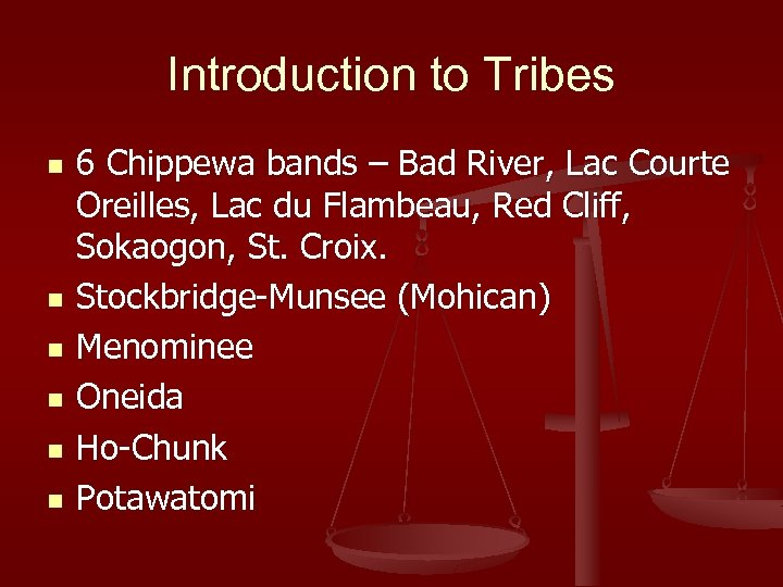 Introduction to Tribes n n n 6 Chippewa bands – Bad River, Lac Courte
