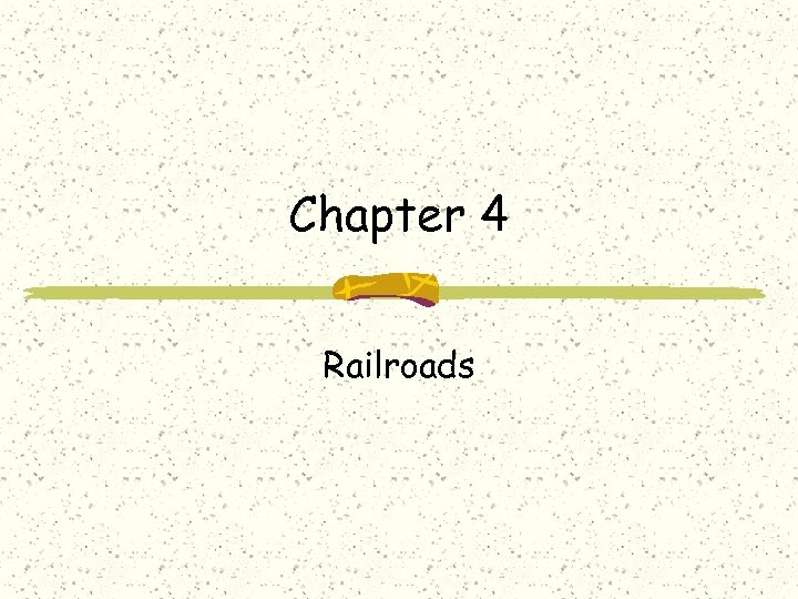 Chapter 4 Railroads