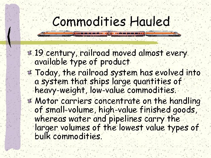 Commodities Hauled 19 century, railroad moved almost every available type of product Today, the