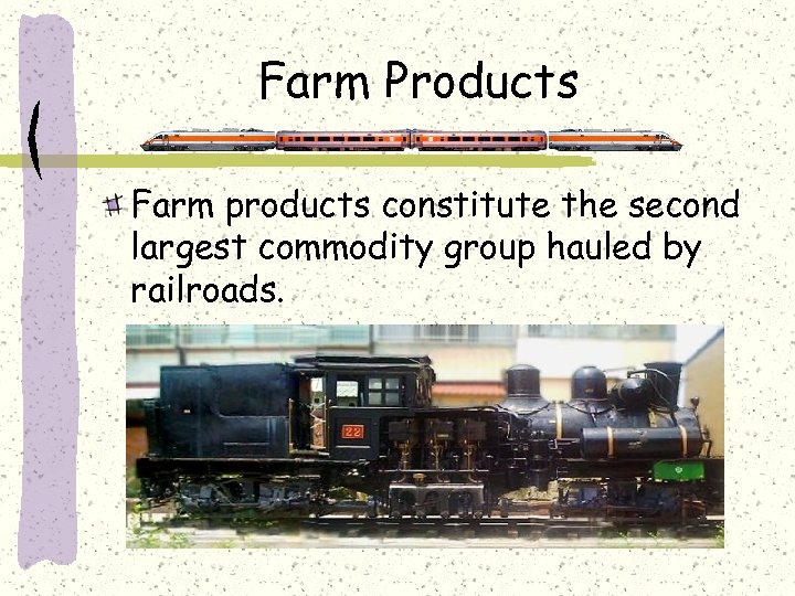 Farm Products Farm products constitute the second largest commodity group hauled by railroads.
