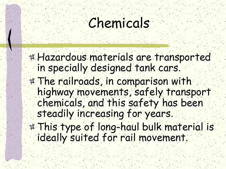 Chemicals Hazardous materials are transported in specially designed tank cars. The railroads, in comparison