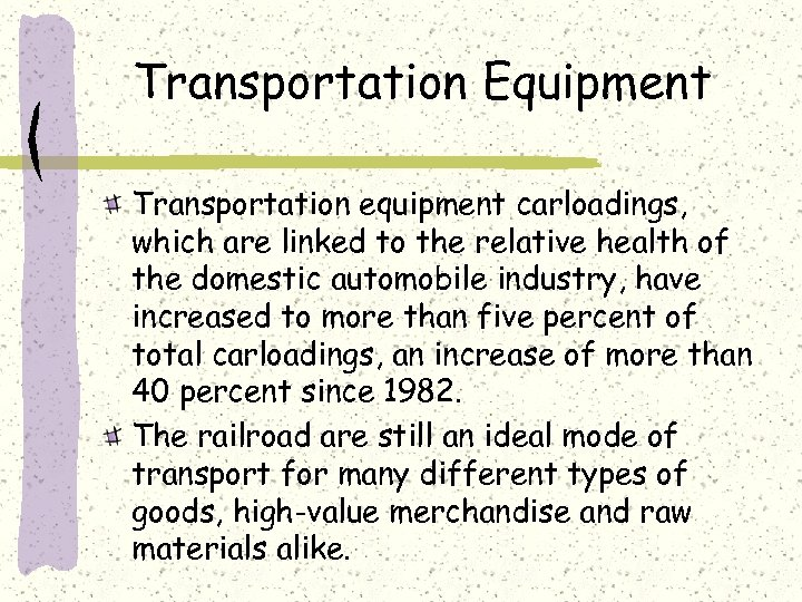 Transportation Equipment Transportation equipment carloadings, which are linked to the relative health of the