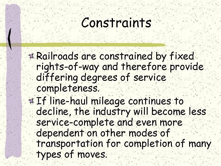 Constraints Railroads are constrained by fixed rights-of-way and therefore provide differing degrees of service