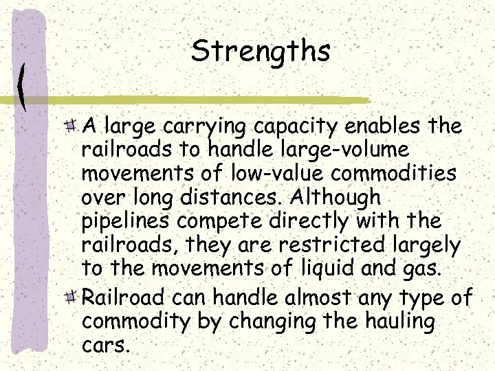 Strengths A large carrying capacity enables the railroads to handle large-volume movements of low-value