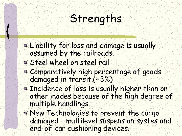 Strengths Liability for loss and damage is usually assumed by the railroads. Steel wheel