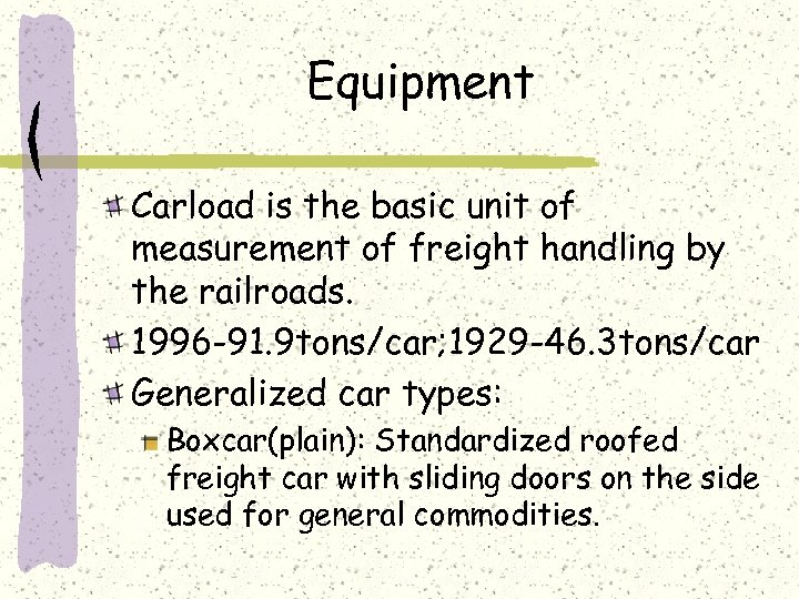 Equipment Carload is the basic unit of measurement of freight handling by the railroads.