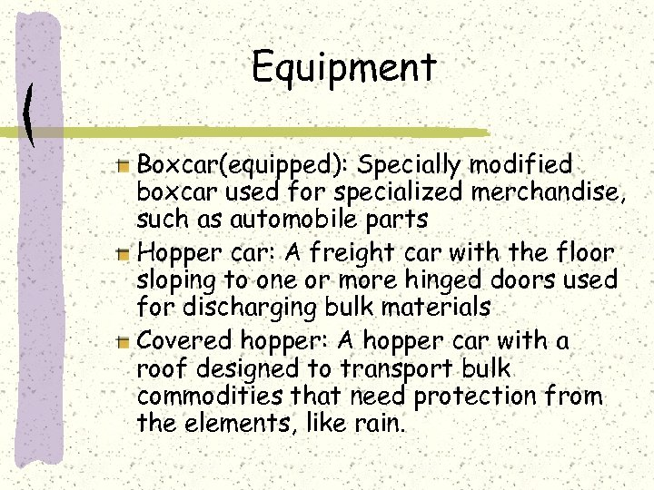 Equipment Boxcar(equipped): Specially modified boxcar used for specialized merchandise, such as automobile parts Hopper