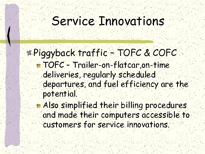Service Innovations Piggyback traffic – TOFC & COFC TOFC – Trailer-on-flatcar, on-time deliveries, regularly