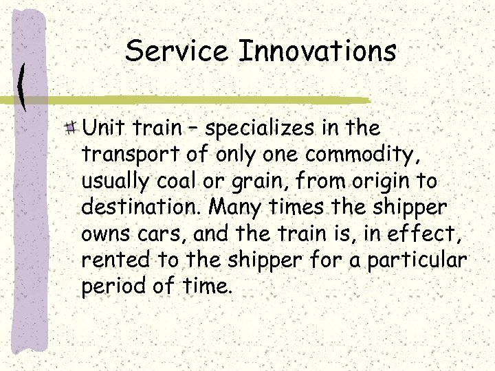 Service Innovations Unit train – specializes in the transport of only one commodity, usually