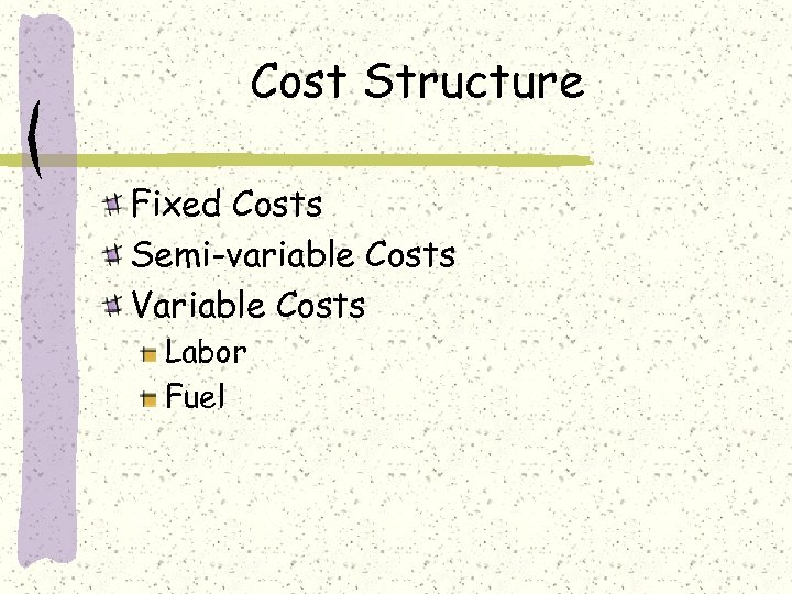 Cost Structure Fixed Costs Semi-variable Costs Variable Costs Labor Fuel
