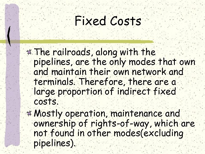 Fixed Costs The railroads, along with the pipelines, are the only modes that own