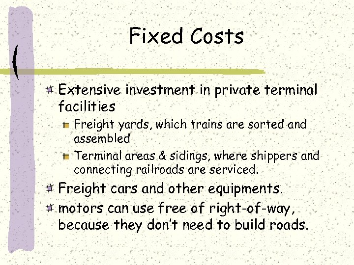Fixed Costs Extensive investment in private terminal facilities Freight yards, which trains are sorted