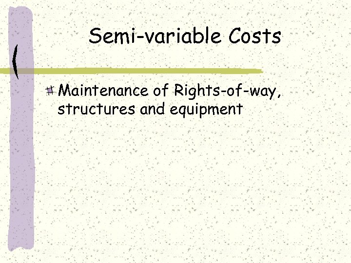 Semi-variable Costs Maintenance of Rights-of-way, structures and equipment