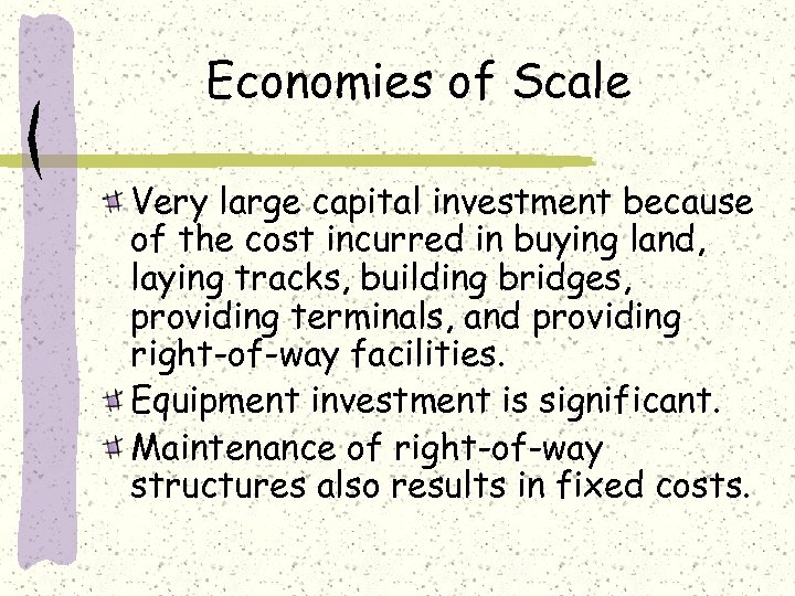 Economies of Scale Very large capital investment because of the cost incurred in buying