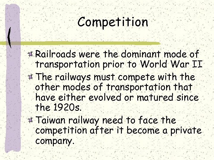 Competition Railroads were the dominant mode of transportation prior to World War II The