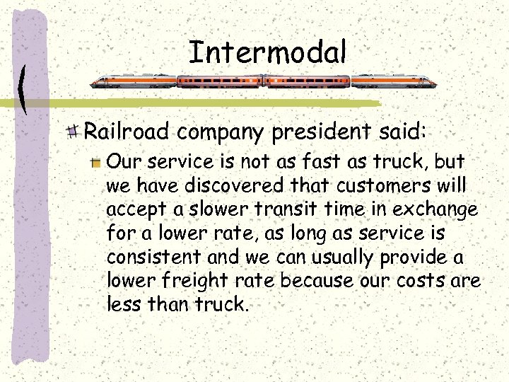 Intermodal Railroad company president said: Our service is not as fast as truck, but