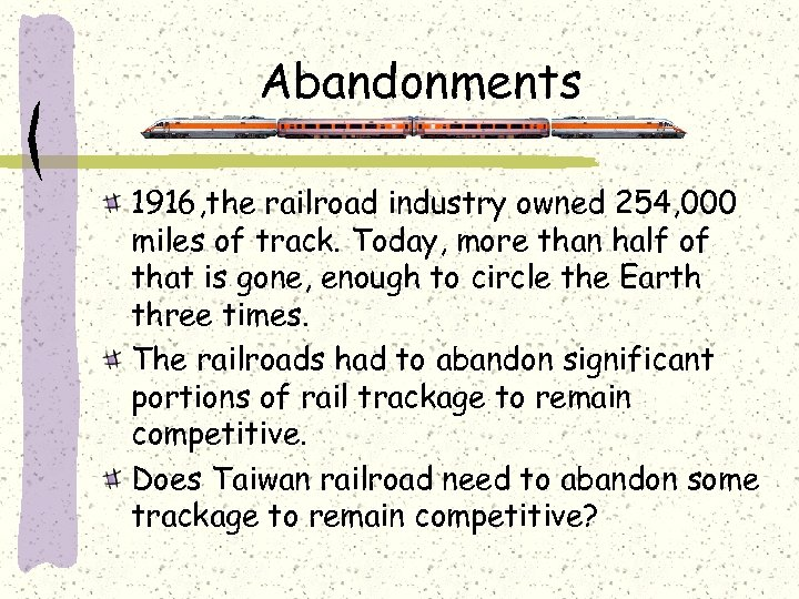 Abandonments 1916, the railroad industry owned 254, 000 miles of track. Today, more than