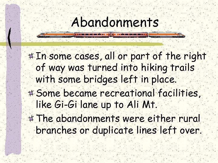 Abandonments In some cases, all or part of the right of way was turned
