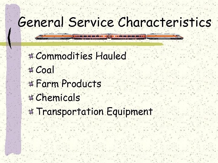 General Service Characteristics Commodities Hauled Coal Farm Products Chemicals Transportation Equipment