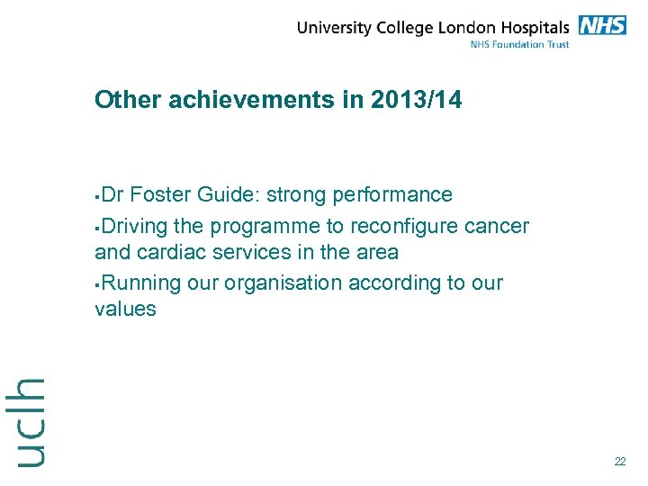 Other achievements in 2013/14 Dr Foster Guide: strong performance Driving the programme to reconfigure