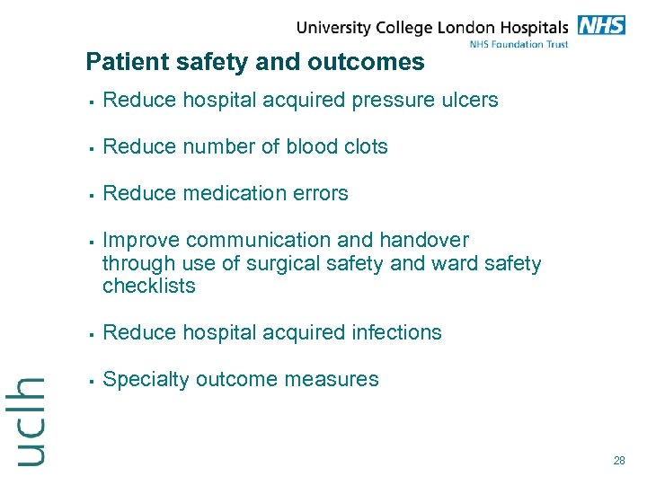 Patient safety and outcomes Reduce hospital acquired pressure ulcers Reduce number of blood clots