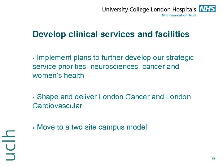 Develop clinical services and facilities Implement plans to further develop our strategic service priorities: