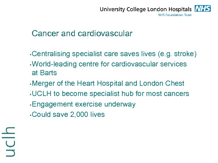 Cancer and cardiovascular Centralising specialist care saves lives (e. g. stroke) • World-leading centre