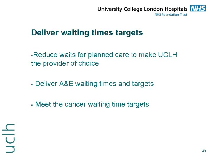 Deliver waiting times targets Reduce waits for planned care to make UCLH the provider