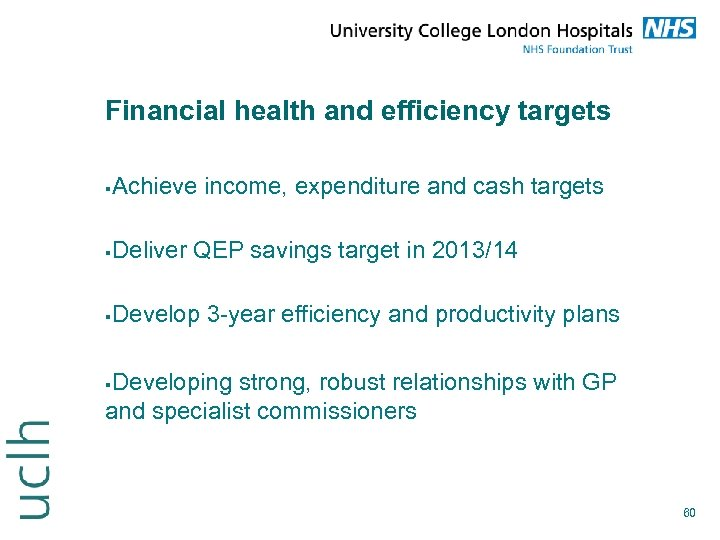 Financial health and efficiency targets Achieve income, expenditure and cash targets Deliver QEP savings