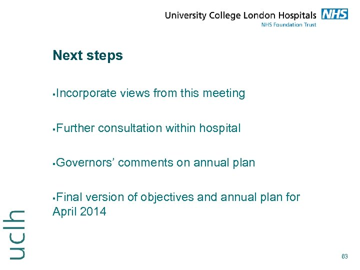 Next steps Incorporate views from this meeting Further consultation within hospital Governors' comments on