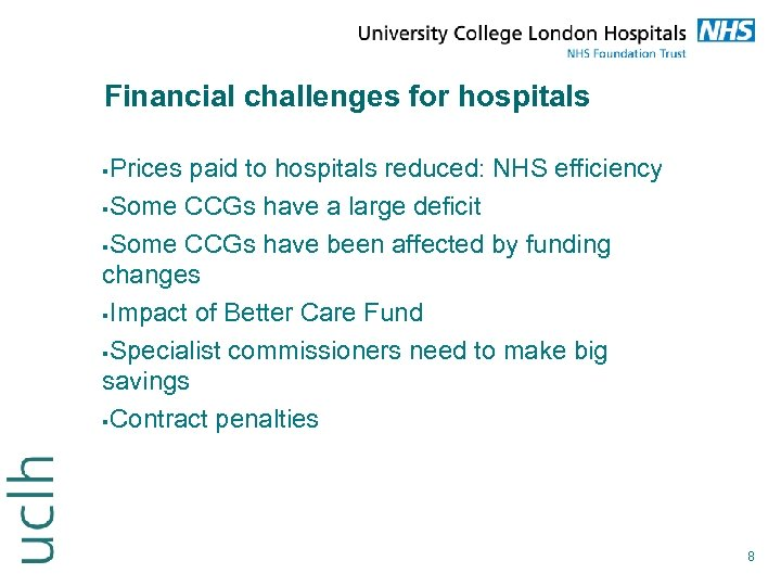 Financial challenges for hospitals Prices paid to hospitals reduced: NHS efficiency Some CCGs have
