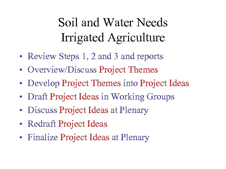 Soil and Water Needs Irrigated Agriculture • • Review Steps 1, 2 and 3