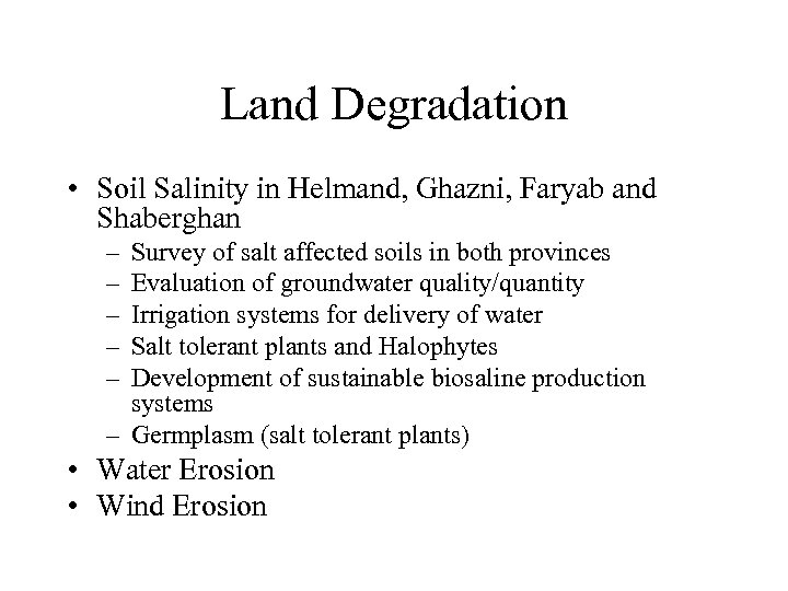 Land Degradation • Soil Salinity in Helmand, Ghazni, Faryab and Shaberghan – – –