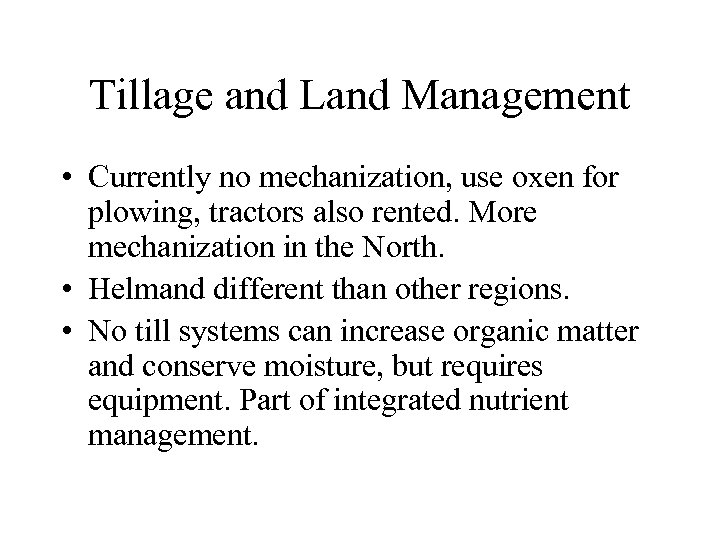 Tillage and Land Management • Currently no mechanization, use oxen for plowing, tractors also