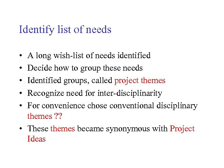 Identify list of needs • • • A long wish-list of needs identified Decide