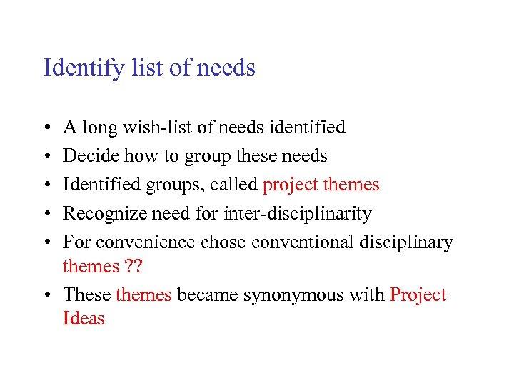 Identify list of needs • • • A long wish-list of needs identified Decide