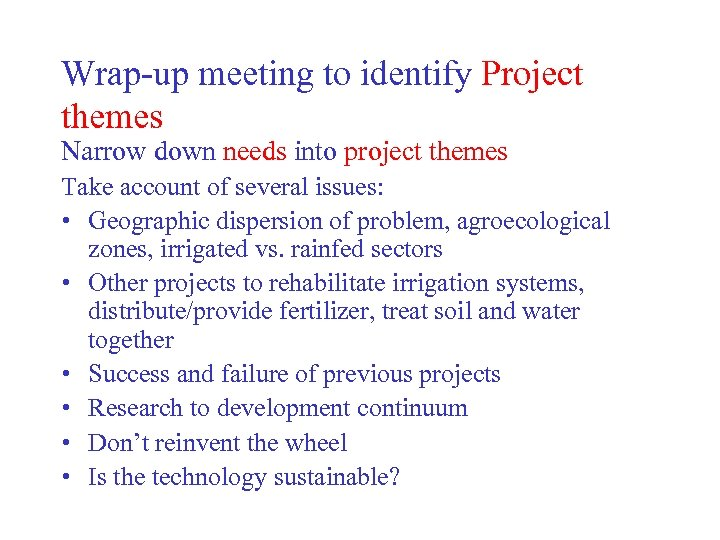 Wrap-up meeting to identify Project themes Narrow down needs into project themes Take account