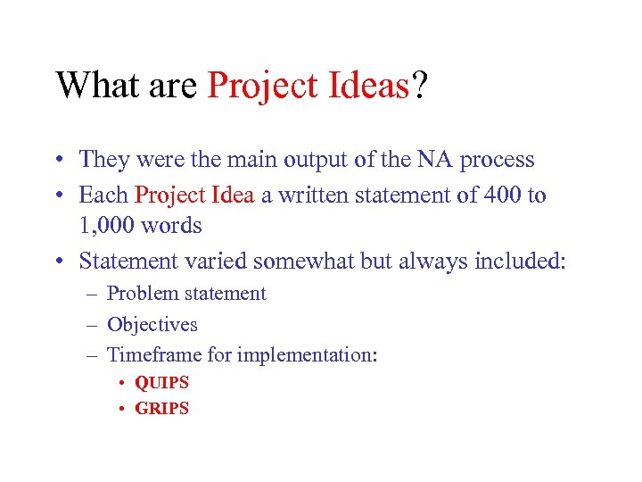 What are Project Ideas? • They were the main output of the NA process