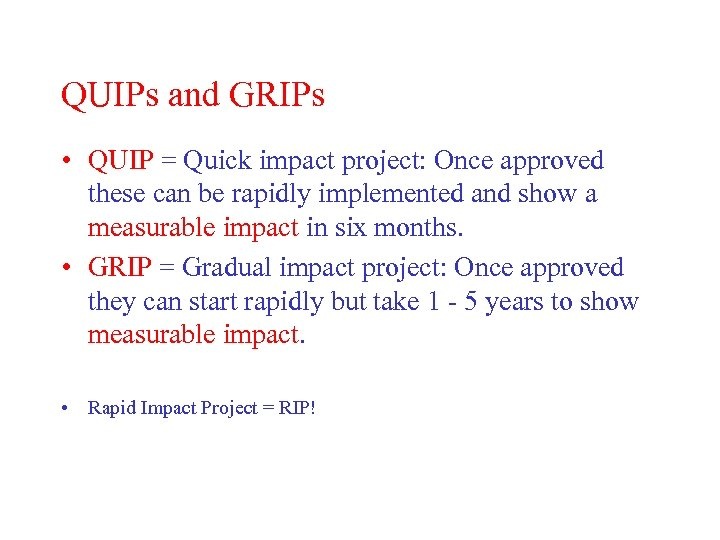 QUIPs and GRIPs • QUIP = Quick impact project: Once approved these can be