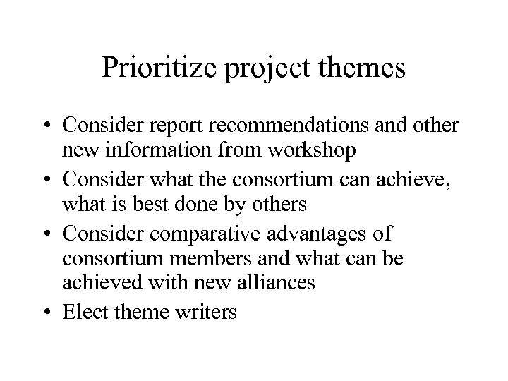 Prioritize project themes • Consider report recommendations and other new information from workshop •