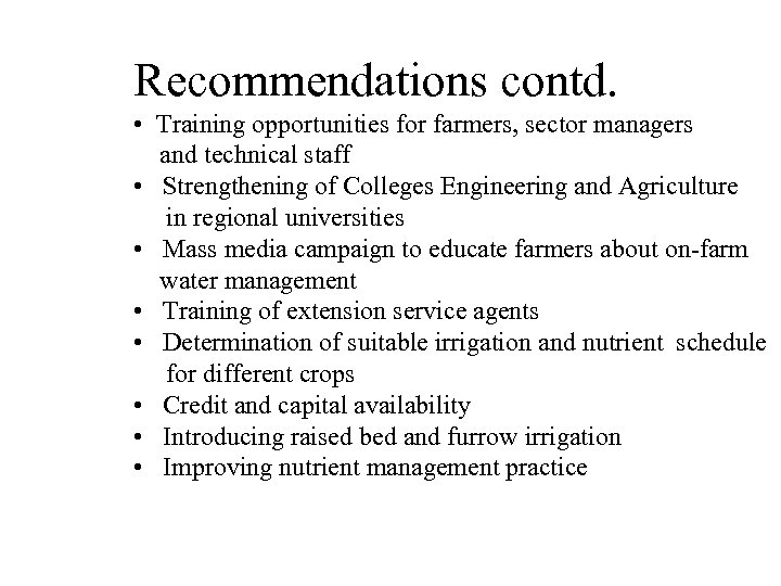 Recommendations contd. • Training opportunities for farmers, sector managers and technical staff • Strengthening
