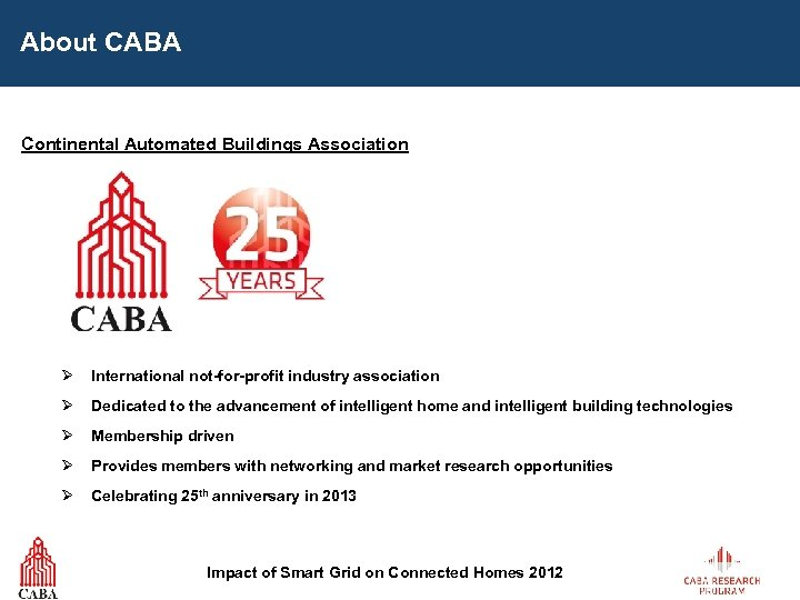 About CABA Continental Automated Buildings Association Ø International not-for-profit industry association Ø Dedicated to
