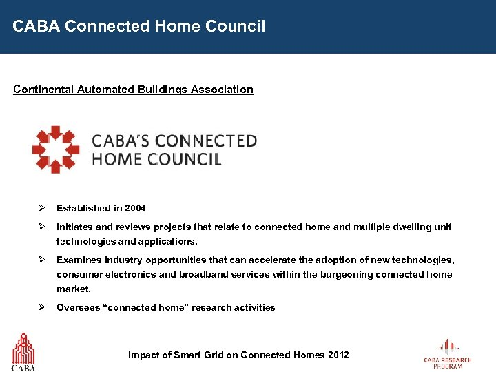 CABA Connected Home Council Continental Automated Buildings Association Ø Established in 2004 Ø Initiates