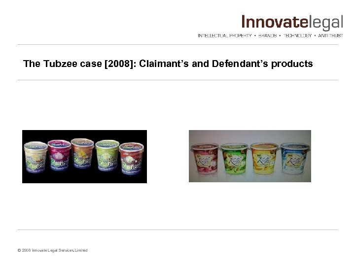 The Tubzee case [2008]: Claimant's and Defendant's products © 2008 Innovate Legal Services Limited
