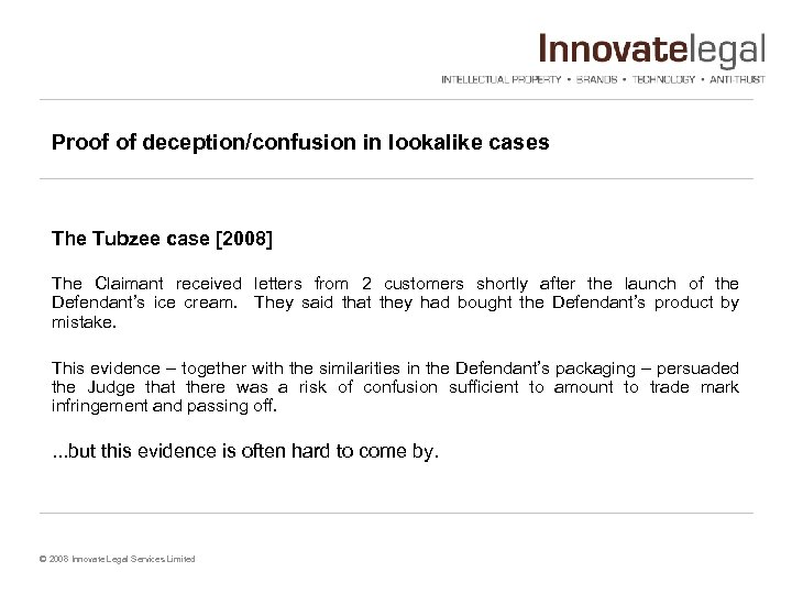 Proof of deception/confusion in lookalike cases The Tubzee case [2008] The Claimant received letters