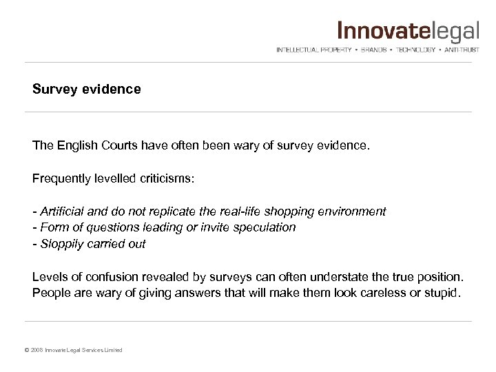 Survey evidence The English Courts have often been wary of survey evidence. Frequently levelled